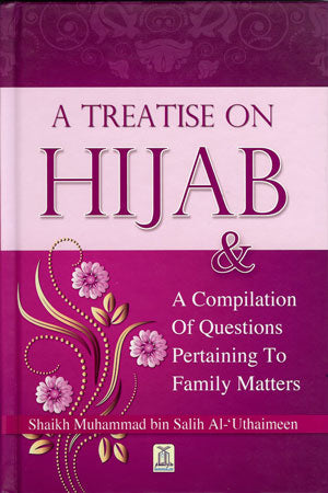 A Treatise on Hijab & A Compilation of Questions and Answers Pertaining to Family Matters
