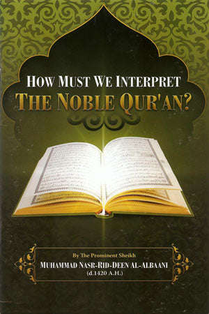How Must We Interpret the Noble Qur'an