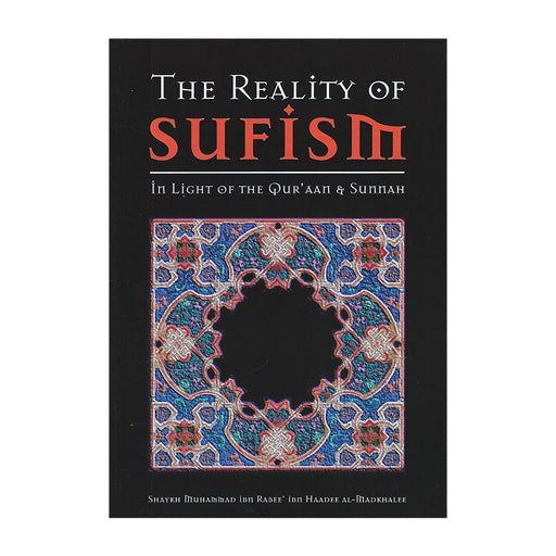 The Reality Of Sufism In Light Of The Qur'an & Sunnah