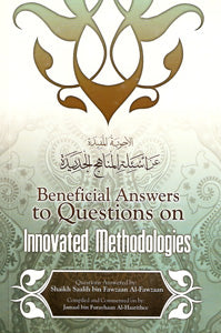 Beneficial Answers to Questions on Innovated Methodologies by Shaykh Saalih Ibn Fawzaan al-Fawzaan