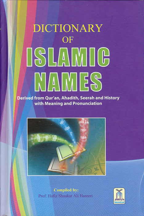 Dictionary of Islamic Names - Derived from the Qur'an, Ahadith, Seerah and History with Meaning and Pronunciation