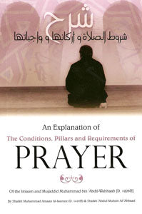 An Explanation of the Conditions, Pillars and Requirements of Prayer