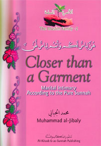 The Muslim Family 2, Closer than a Garment - Marital Intimacy According to the Pure Sunnah
