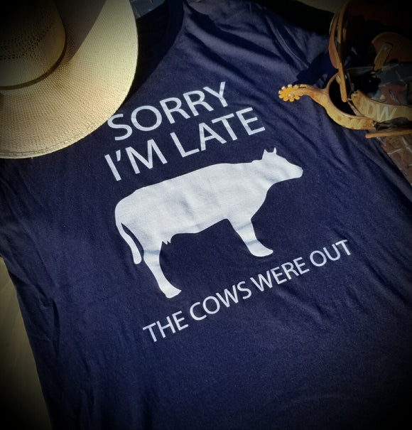 Sorry I'm Late. The Cows Were Out T-Shirt.