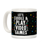 Let's Cuddle and Play Video Games Ceramic Coffee Mug by LookHUMAN