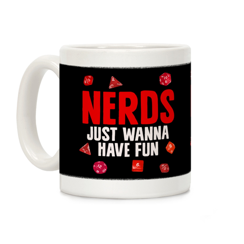 Nerds Just Wanna Have Fun Ceramic Coffee Mug by LookHUMAN