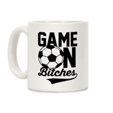 Game On Bitches Soccer Ceramic Coffee Mug by LookHUMAN
