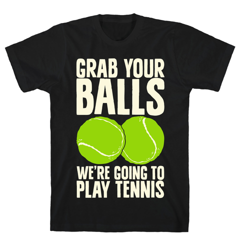 Grab Your Balls We're Going to Play Tennis Black Unisex Cotton Tee by LookHUMAN