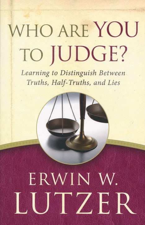 Who Are You to Judge? - Erwin W. Lutzer