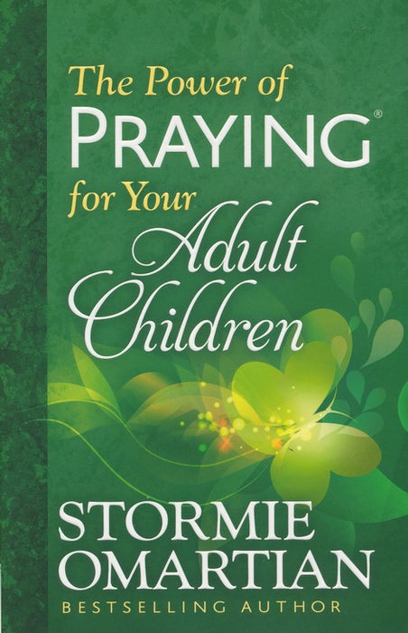 The Power of Praying for Your Adult Children -Stormie Omartian