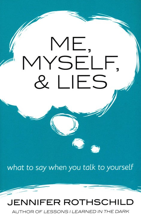 Me, Myself & Lies: What to Say When You Talk to Yourself -Jennifer Rothschild