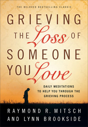 Grieving the Loss of Someone You Love-Raymond R. Mitsch & Lynn Brookside