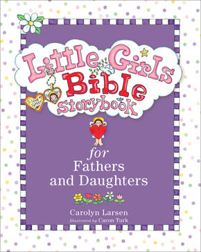 Little Girls Bible-Fathers & Daughters-Carolyn Larsen