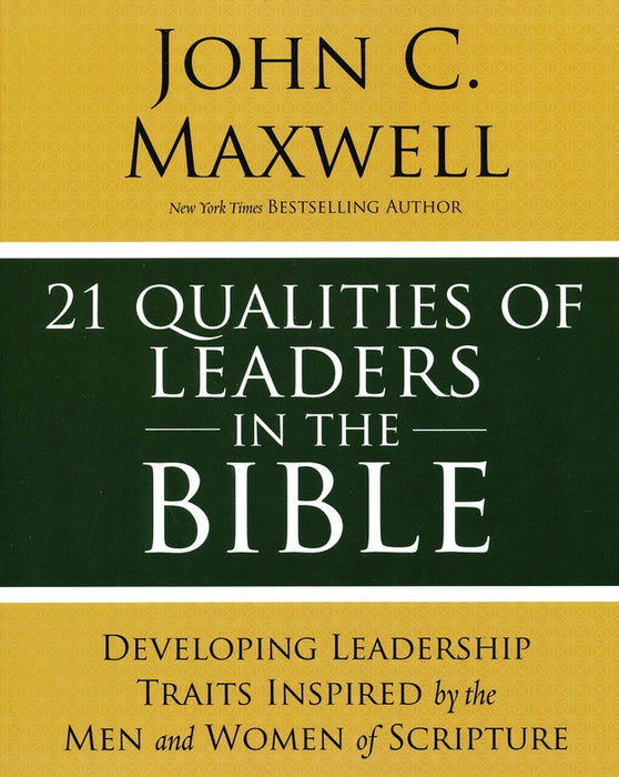 21 Qualities of Leaders in the Bible- John C. Maxwell