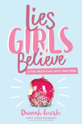 Lies Girls Believe: And the Truth That Sets Them Free - Dannah Gresh