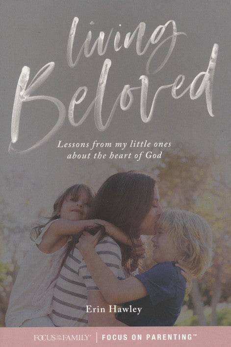 Living Beloved: Lessons from My Little Ones about the Heart of God-Erin Hawley