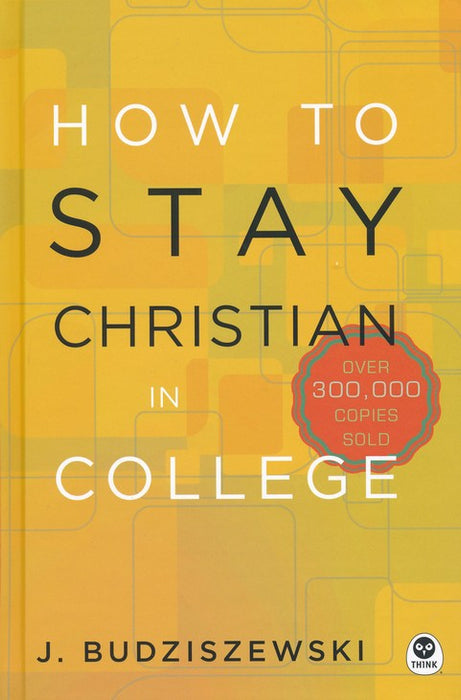How to Stay Christian In College	-J. Budziszewski-Hard Cover