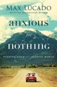 Anxious for Nothing- Max Lucado