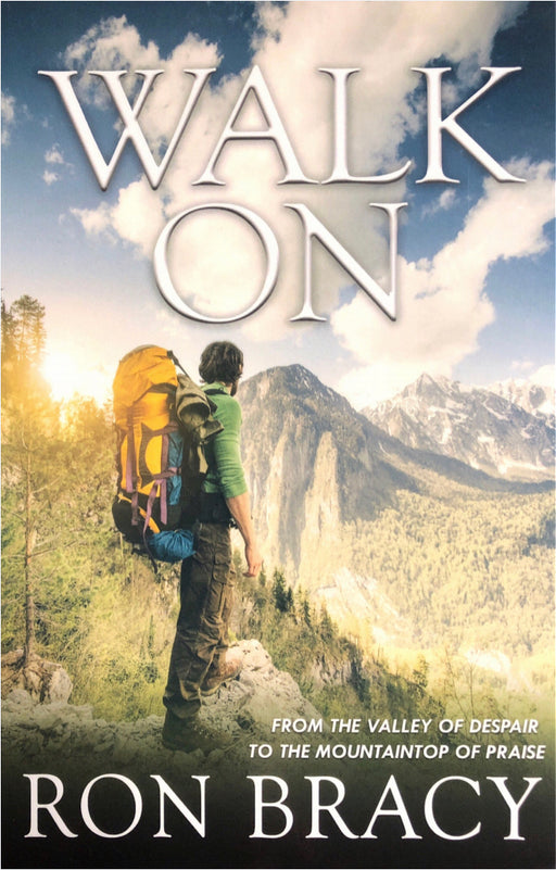 Walk On: From the Valley of Despair to the Mountaintop of Praise - Ron Bracy
