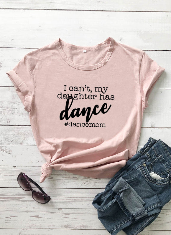 I Can't My Daughter Has Dance Tee - Dancetastic Dancewear