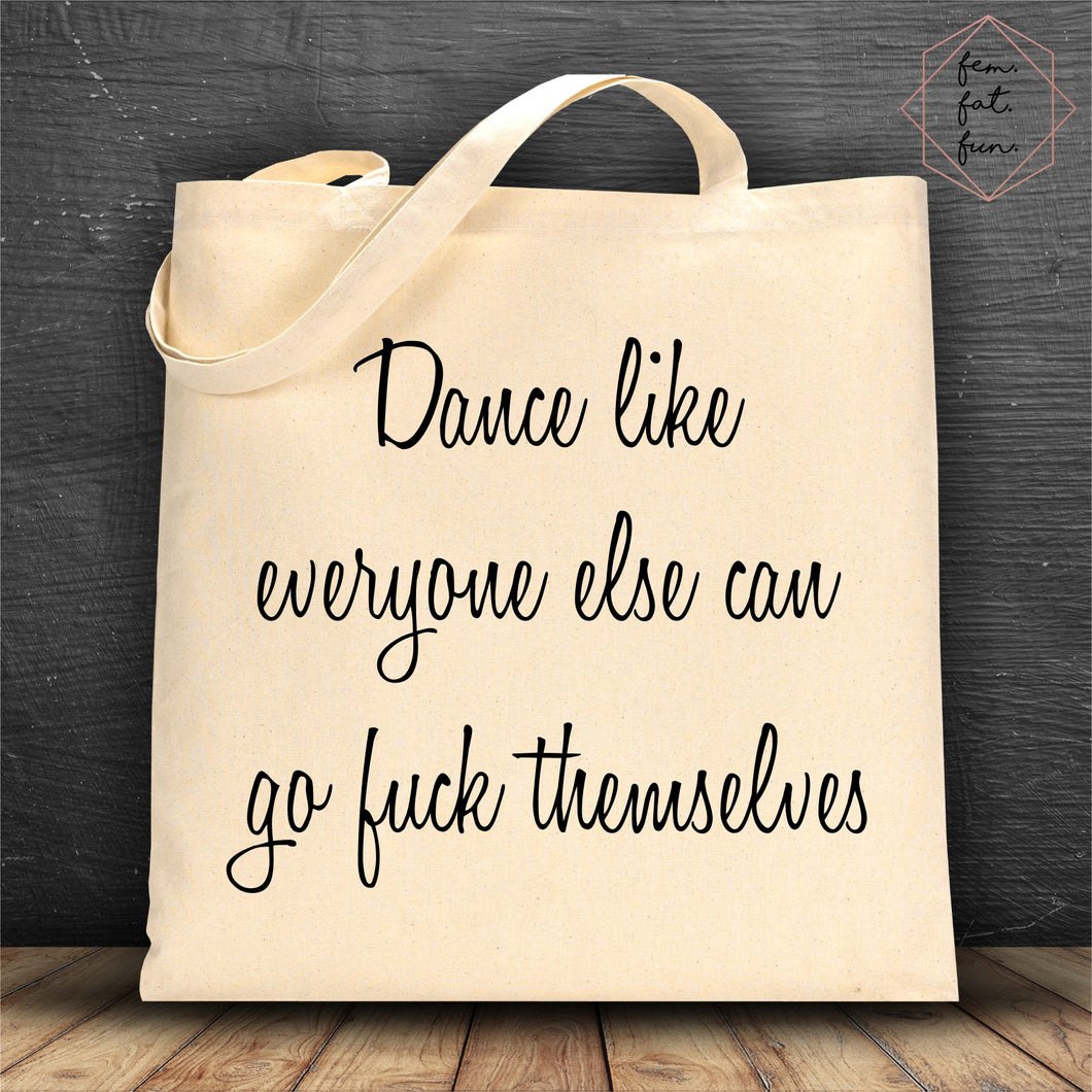 dance like everyone else can go fuck themselves - canvas bag