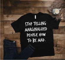 Load image into Gallery viewer, stop telling marginalized people how to be mad 2.0