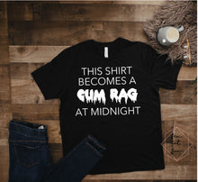 Load image into Gallery viewer, this shirt becomes a cum rag at midnight 2.0