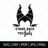 STAND BACK YOU FOOLS - MALEFICENT SVG FILES