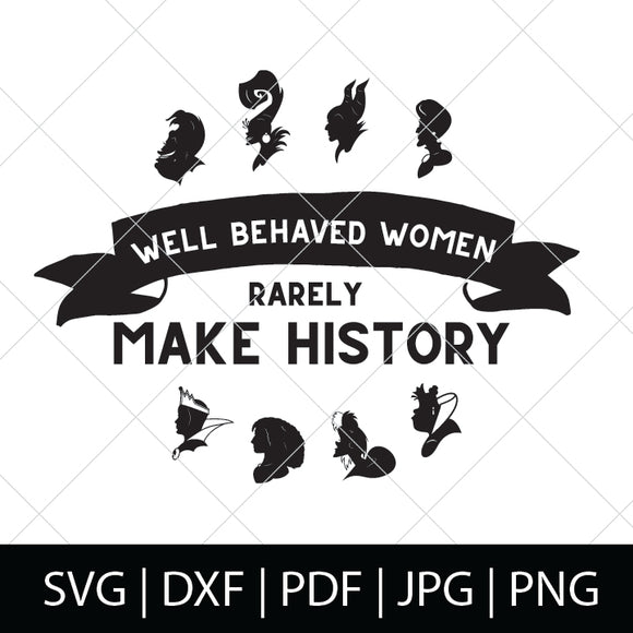 WELL BEHAVED WOMEN RARELY MAKE HISTORY - DISNEY VILLAINS SVG FILE