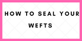 How To Seal Your Wefts