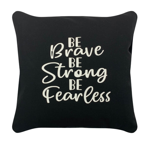 BE BRAVE, BE STRONG, BE FEARLESS CUSTOM CUSHION