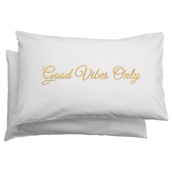 GOOD VIBES ONLY CUSTOM PILLOWCASE SET - MRDUVETSHOME LTD