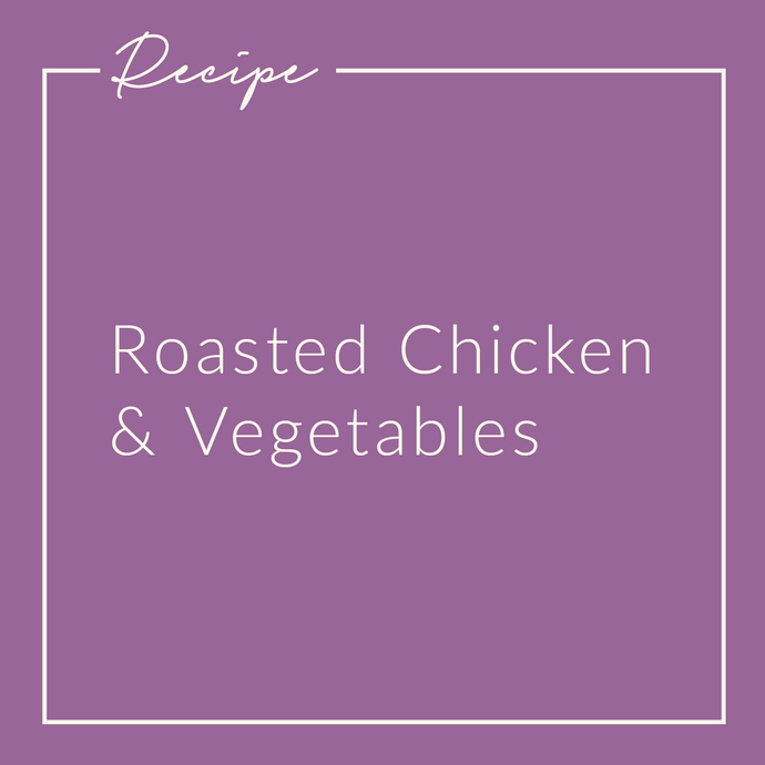 Roasted Chicken & Vegetables