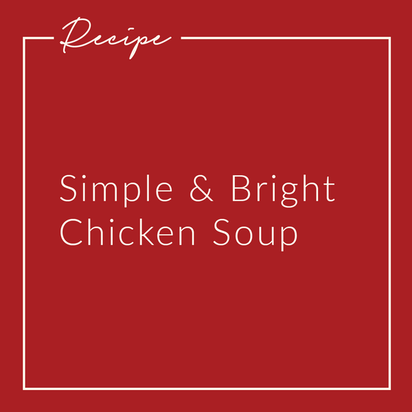 Simple & Bright Chicken Soup