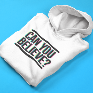Can You Believe? 3D Print Hooded Sweatshirt - Mindpop