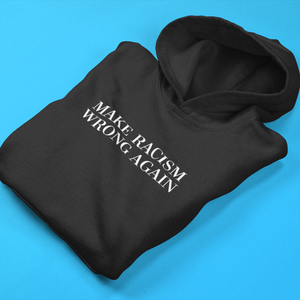 Make Racism Wrong Again Hoodie - Mindpop
