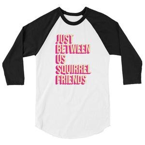Just Between us Squirrel Friends 3/4 Sleeve Raglan Tee