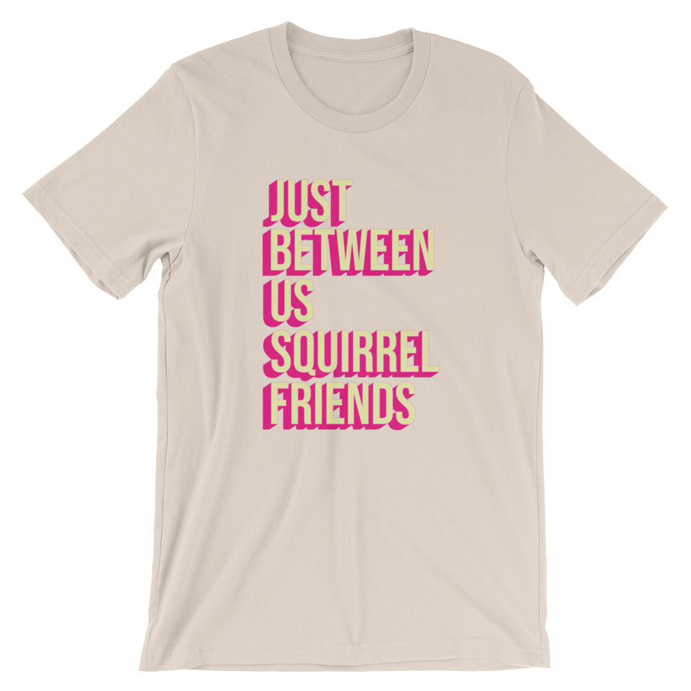 Just Between us Squirrel Friends T-Shirt
