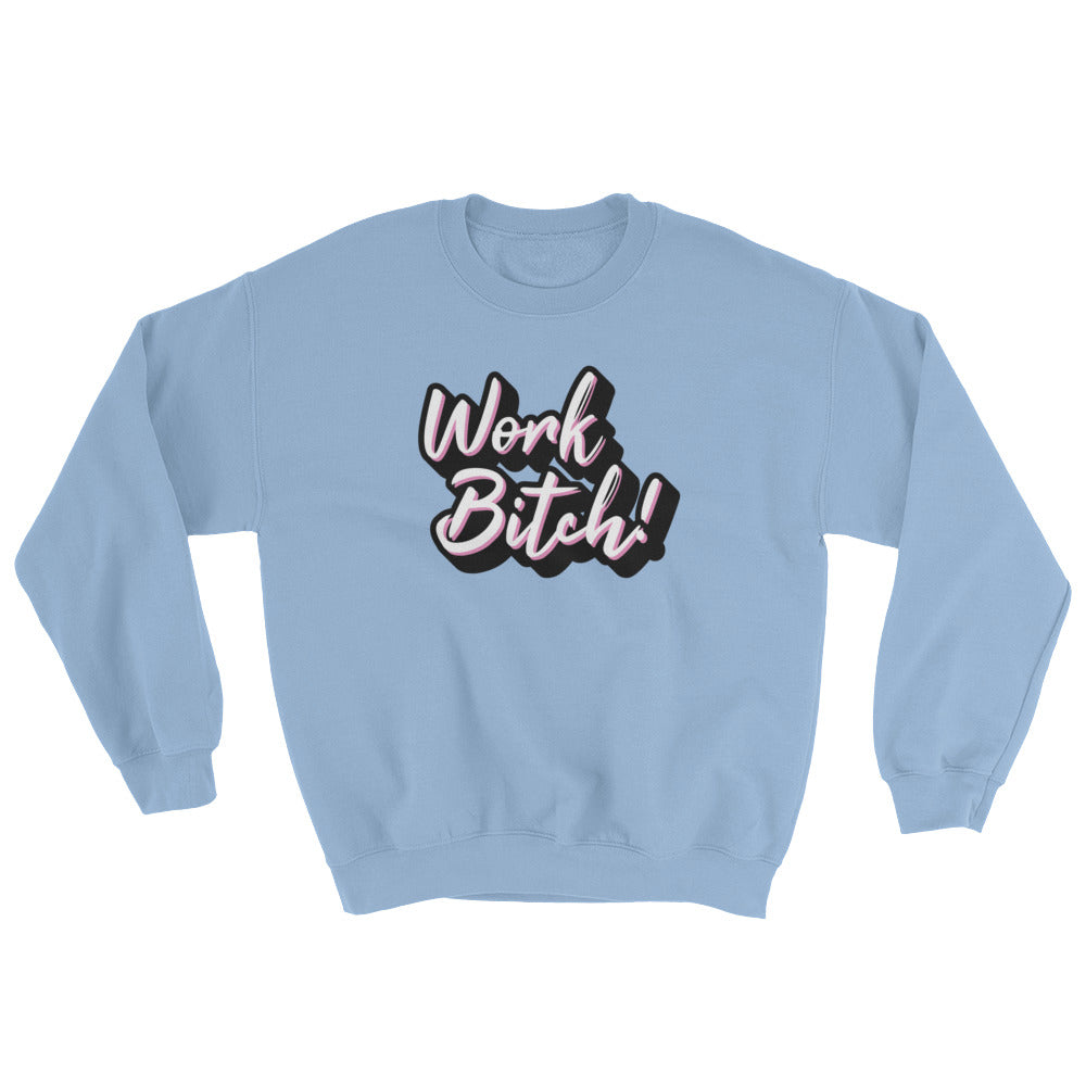 Work Bitch! Unisex Crewneck Sweatshirt (8 colors) - Mindpop