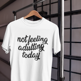 Not Feeling Adulting Today Unisex T-Shirt (7 colors) - Mindpop