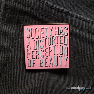 Society Has a Distorted Perception of Beauty Enamel Pin