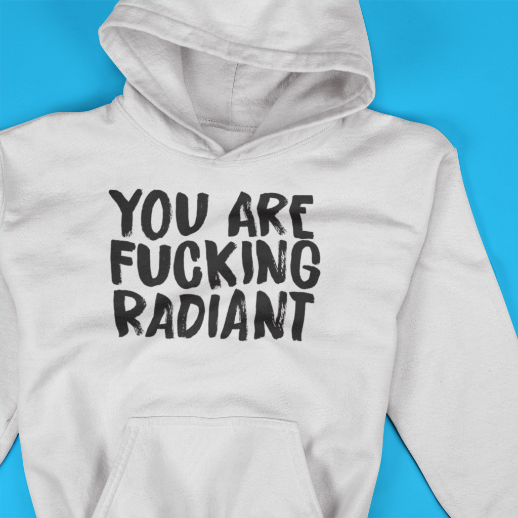 You Are Fucking Radiant Hoodie - Mindpop