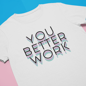 You Better Work Shirt