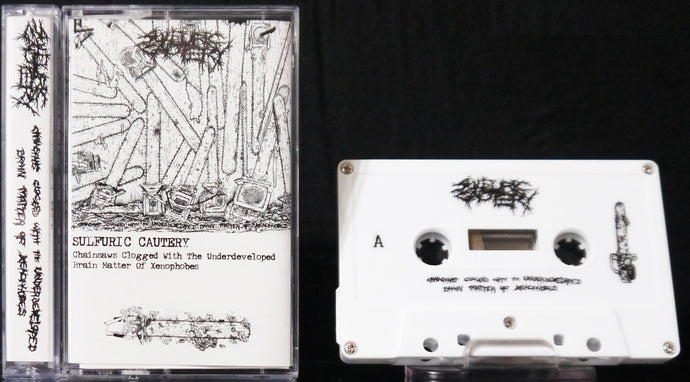 SULFURIC CAUTERY - Chainsaws Clogged With The Underdeveloped Brain Matter Of Xenophobes Tape