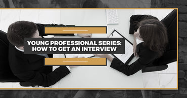 Young Professional Series: How To Get An Interview