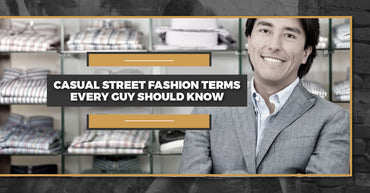Casual Street Fashion Terms Every Guy Should Know