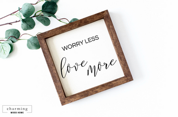 Worry Less Love More Painted Wood Sign - Charming Wood Home