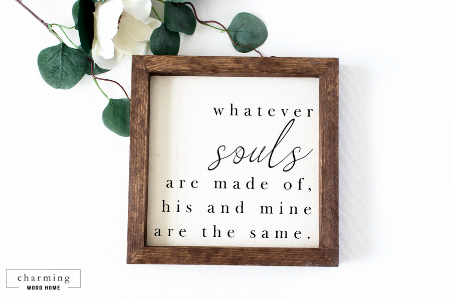 Whatever Souls are Made of His and Mine are the Same Painted Wood Sign - Charming Wood Home