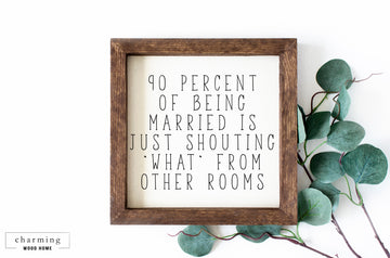 90 Percent Of Marriage Funny Wood Sign - Charming Wood Home