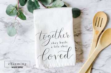 Together They Built a Life They Loved Farmhouse Tea Towel - Charming Wood Home
